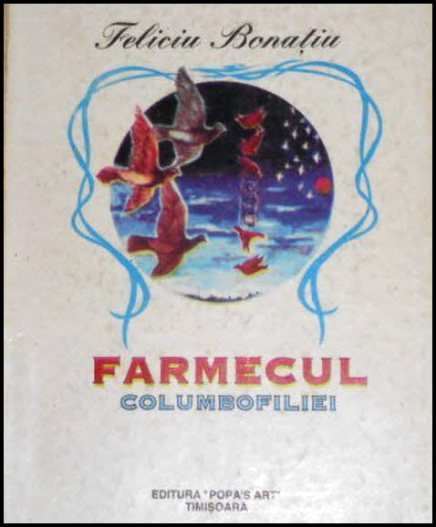 Farmecul columbofiliei - Feliciu Bonatiucoperta
